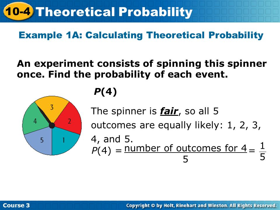 An experiment consists of spinning this spinner once. Find the probability of each event. Example 1A: Calculating Theoretical Probability Course 3 10-