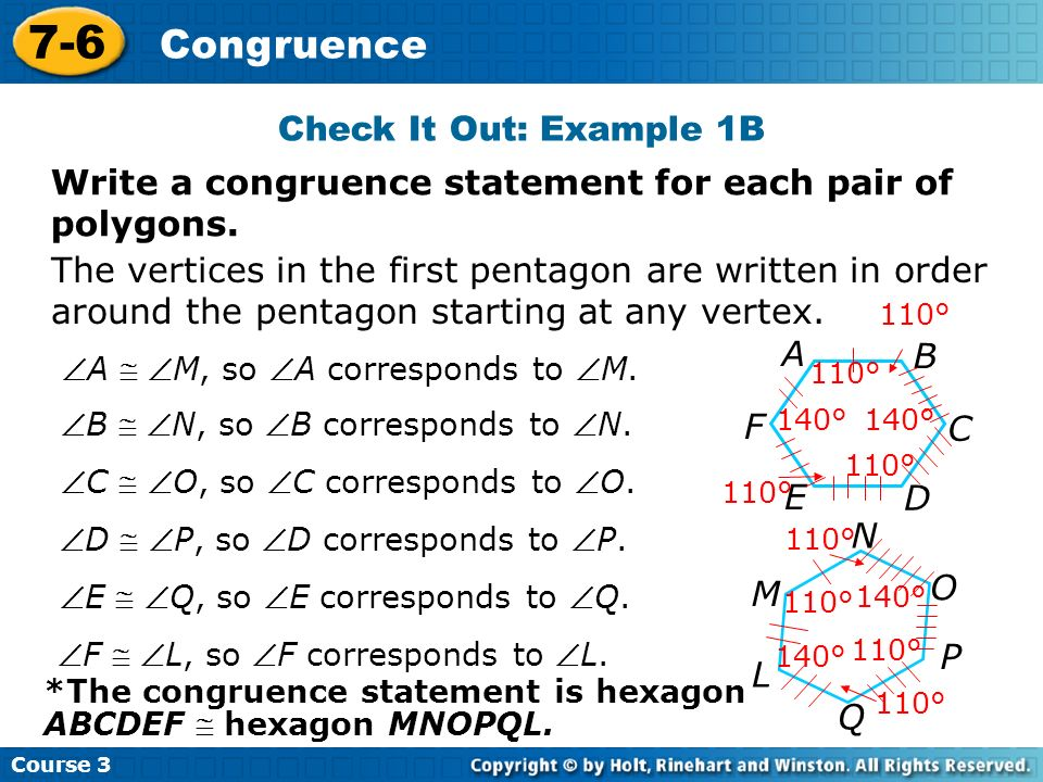 Course 3 7-6 Congruence Check It Out: Example 1B The vertices in the first pentagon are written in order around the pentagon starting at any vertex.