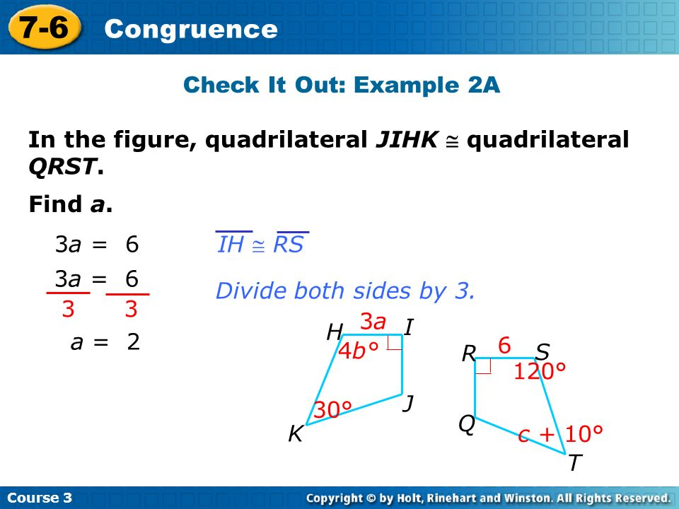 Course 3 7-6 Congruence Check It Out: Example 2A In the figure, quadrilateral JIHK quadrilateral QRST.
