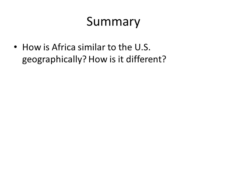 Summary How is Africa similar to the U.S. geographically? How is it different?