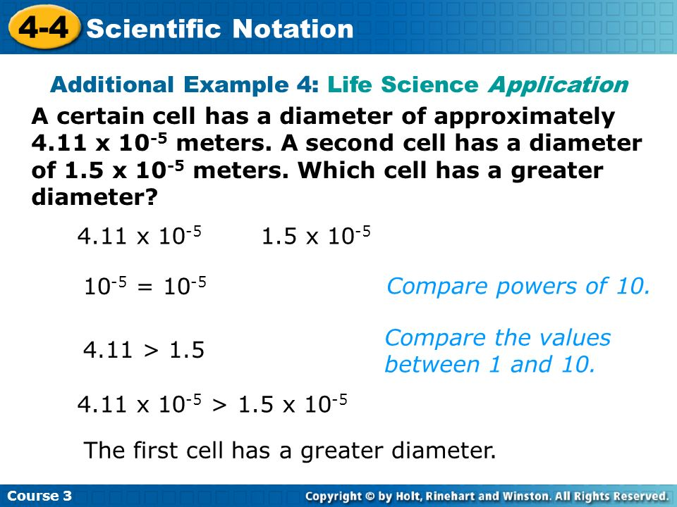 Course 3 4-4 Scientific Notation A certain cell has a diameter of approximately 4.11 x 10 -5 meters. A second cell has a diameter of 1.5 x 10 -5 meter
