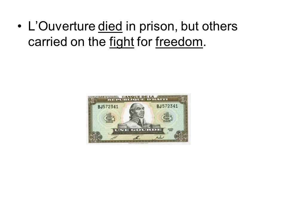LOuverture died in prison, but others carried on the fight for freedom.