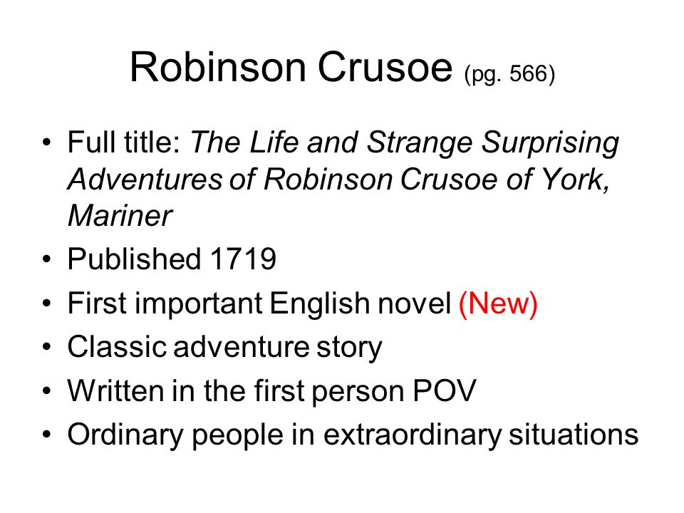 Robinson Crusoe (pg. 566) Full title: The Life and Strange Surprising Adventures of Robinson Crusoe of York, Mariner Published 1719 First important En