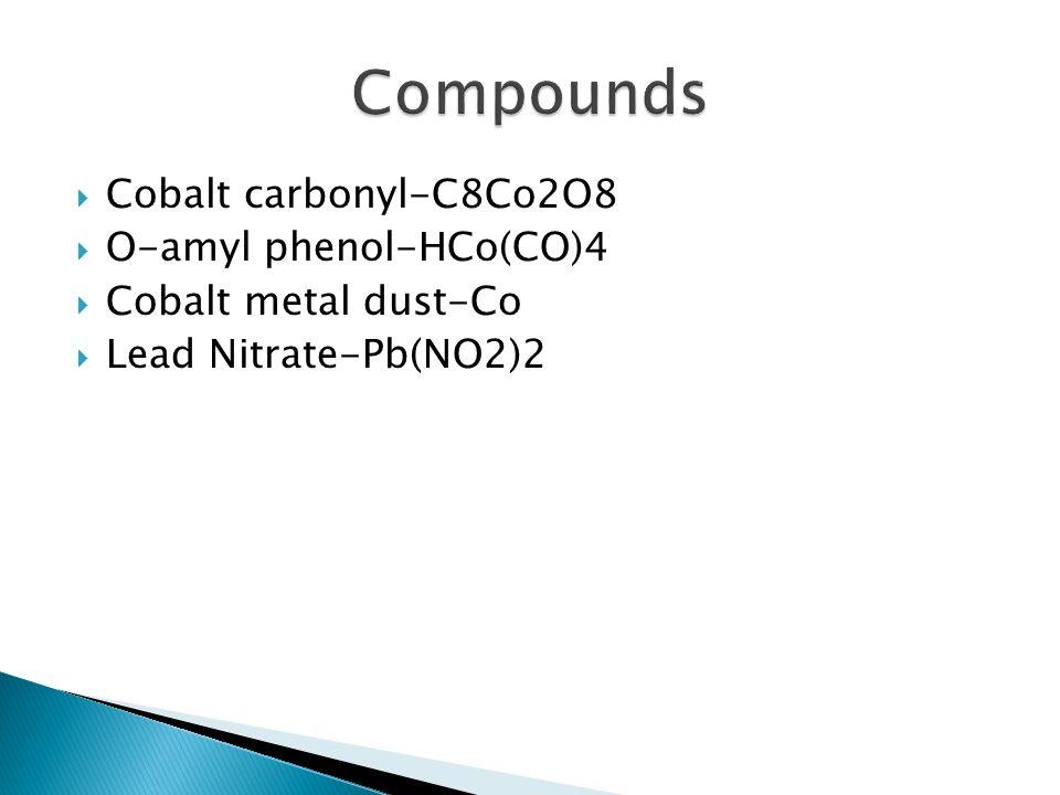 Cobalt carbonyl-C8Co2O8 O-amyl phenol-HCo(CO)4 Cobalt metal dust-Co Lead Nitrate-Pb(NO2)2