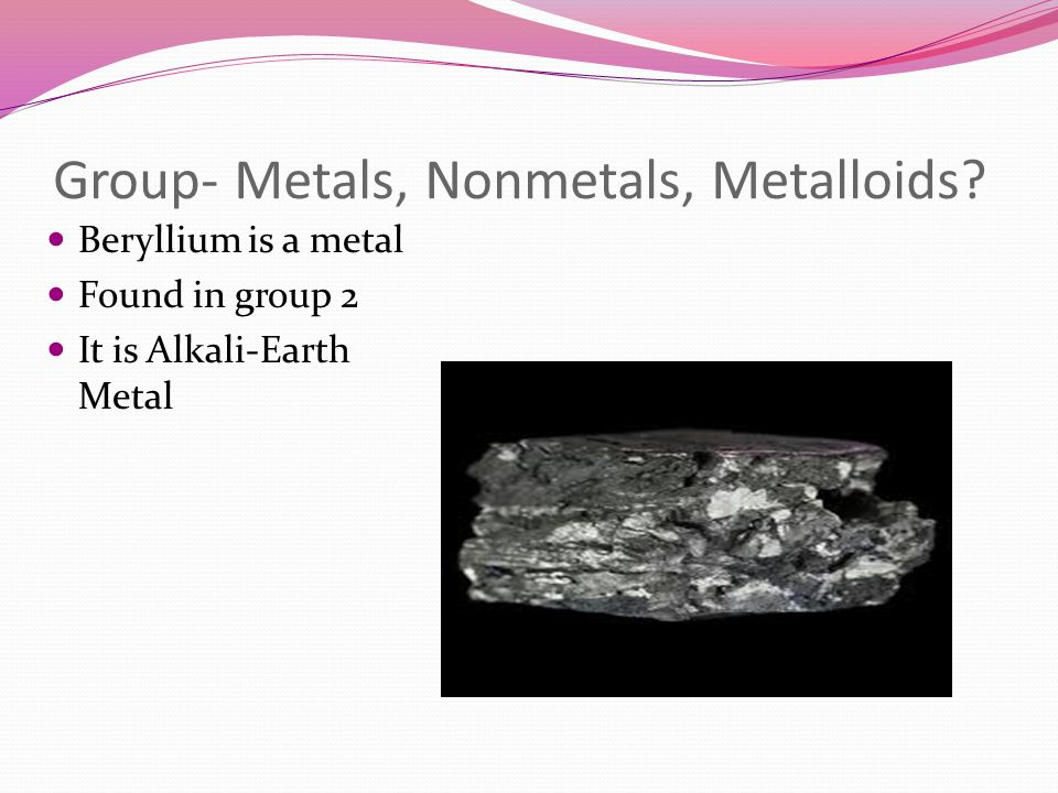 History Discovered by Louis-Nicholas Vauquelin in 1798 Etymological origin of name: Greek: beryllos, beryl Element symbol comes from the first two letters of the element!
