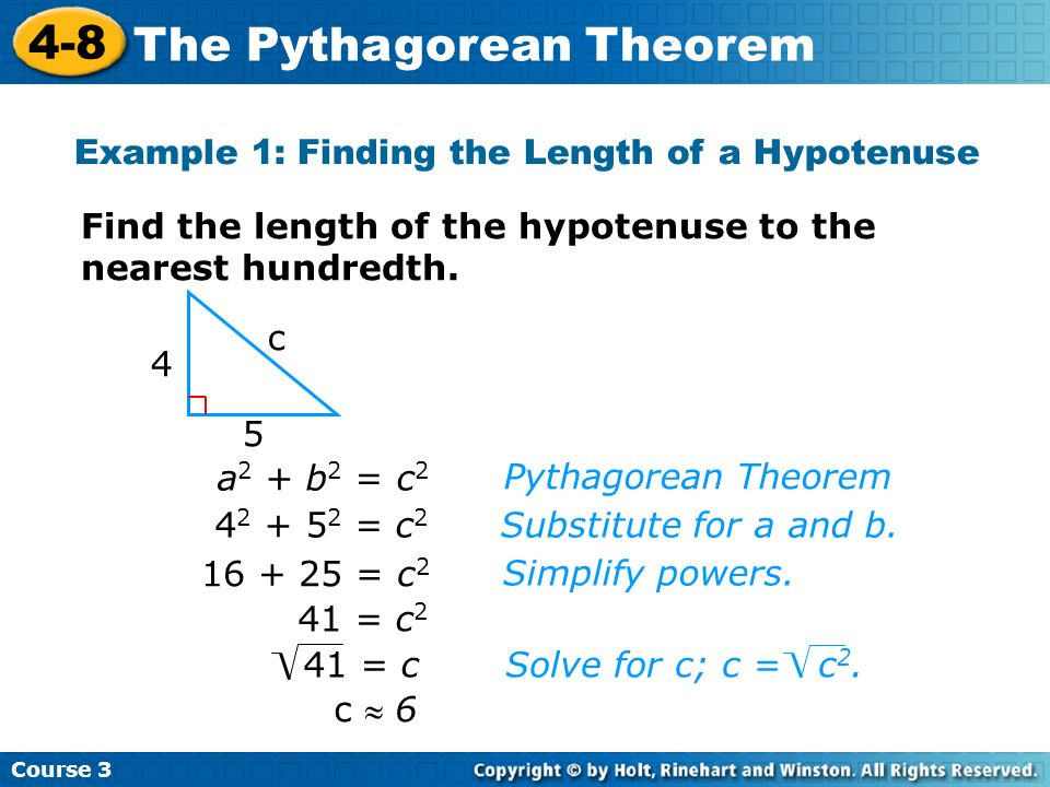 Course 3 4-8 The Pythagorean Theorem Check It Out: Example 1 5 7 c c 9 Pythagorean Theorem Substitute for a and b.