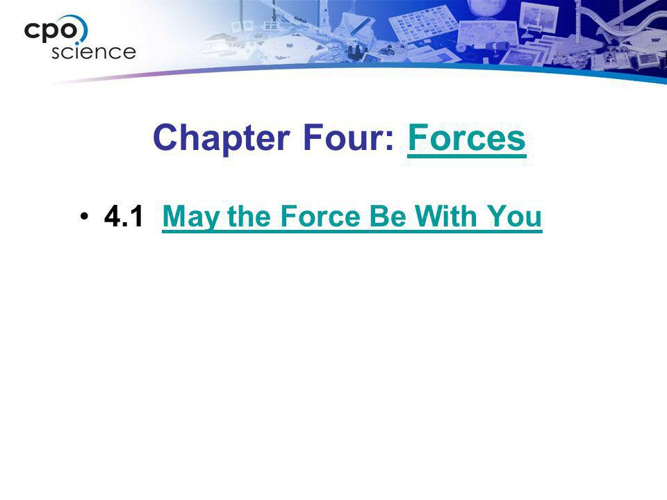 Chapter Four: ForcesForces 4.1 May the Force Be With YouMay the Force Be With You