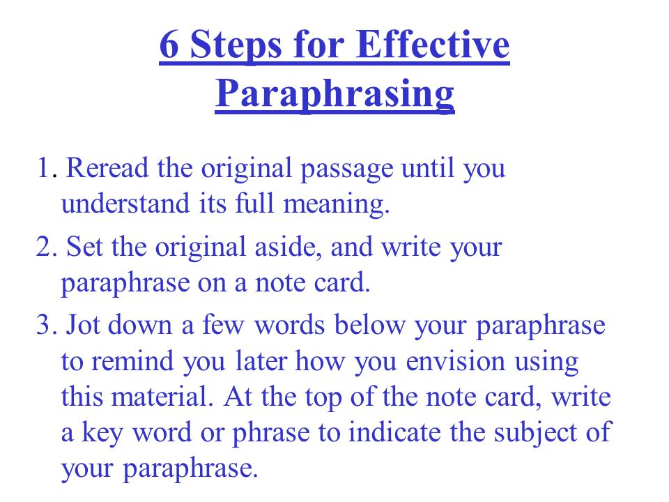 Paraphrasing Write it in your own words! A paraphrase is......... Your own sentences in your own words of the essential information and ideas expresse