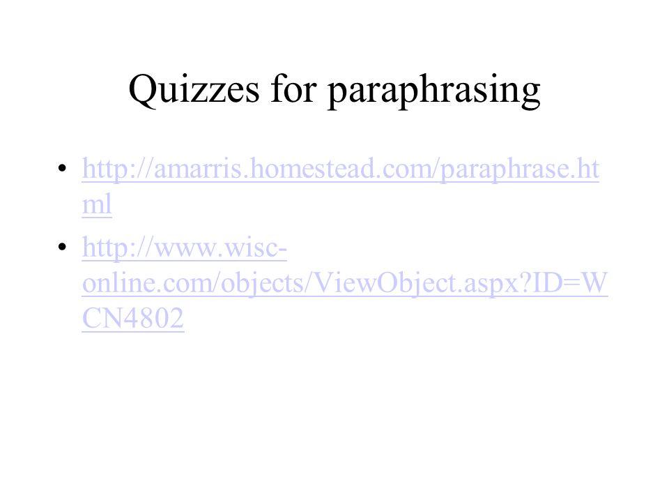 Quizzes for paraphrasing http://amarris.homestead.com/paraphrase.ht mlhttp://amarris.homestead.com/paraphrase.ht ml http://www.wisc- online.com/objects/ViewObject.aspx?ID=W CN4802http://www.wisc- online.com/objects/ViewObject.aspx?ID=W CN4802