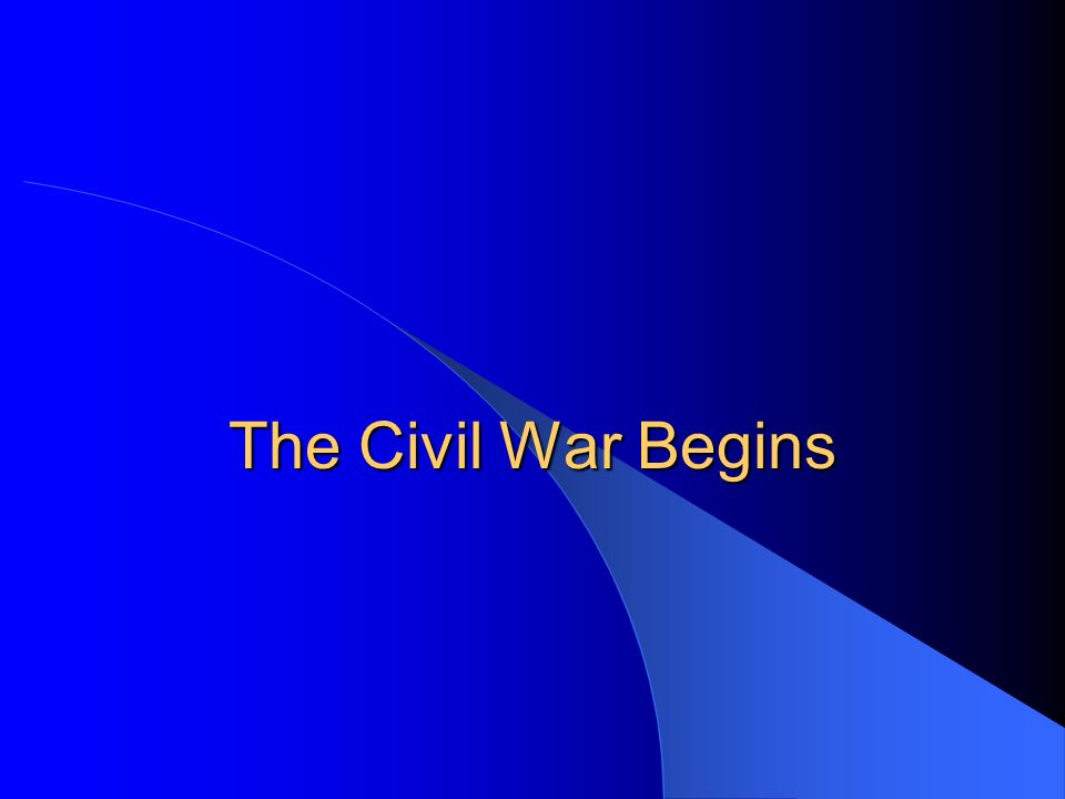 The Civil War Begins