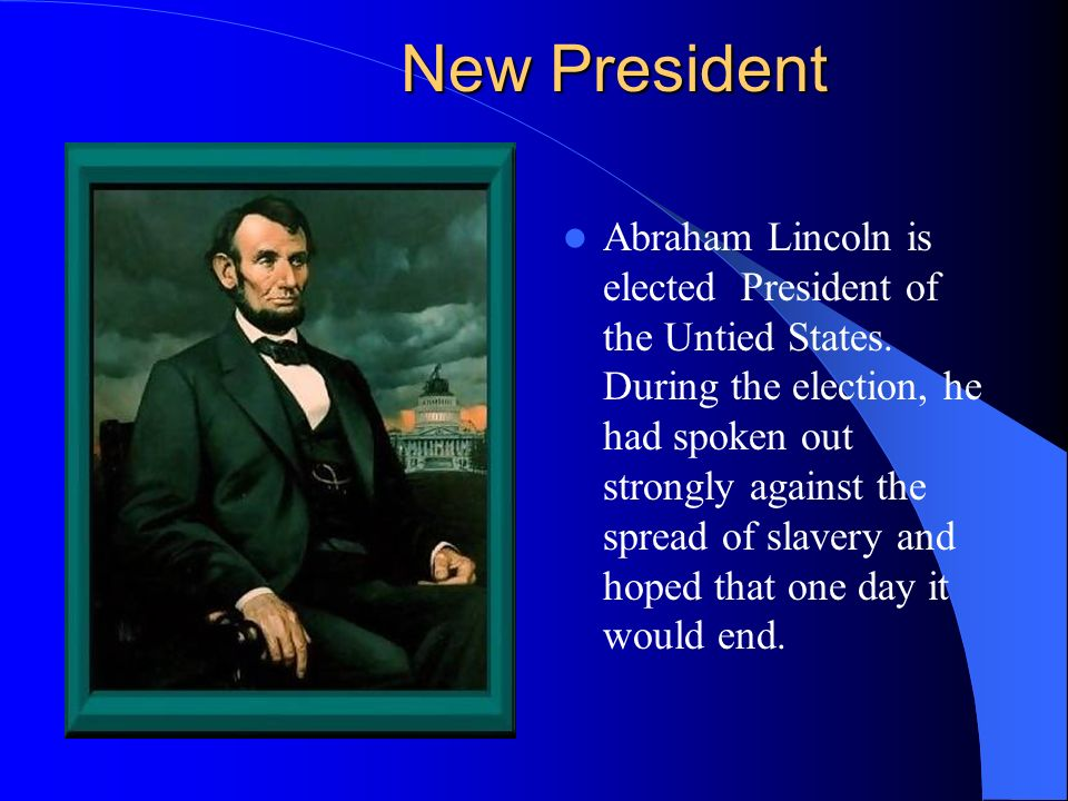 New President Abraham Lincoln is elected President of the Untied States.