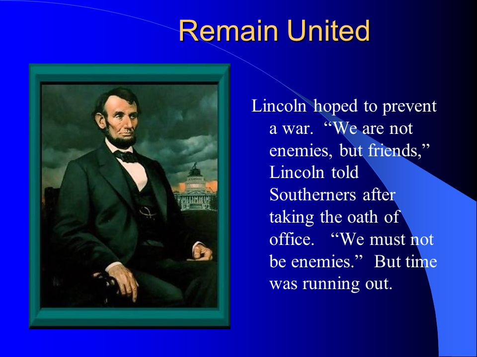 Remain United Lincoln hoped to prevent a war.
