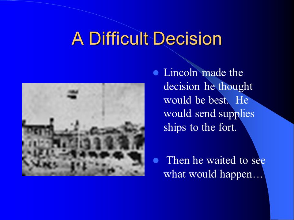 A Difficult Decision Lincoln made the decision he thought would be best.