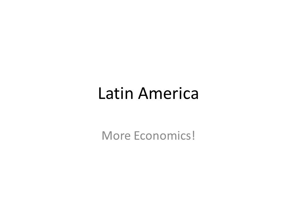 Latin America More Economics!