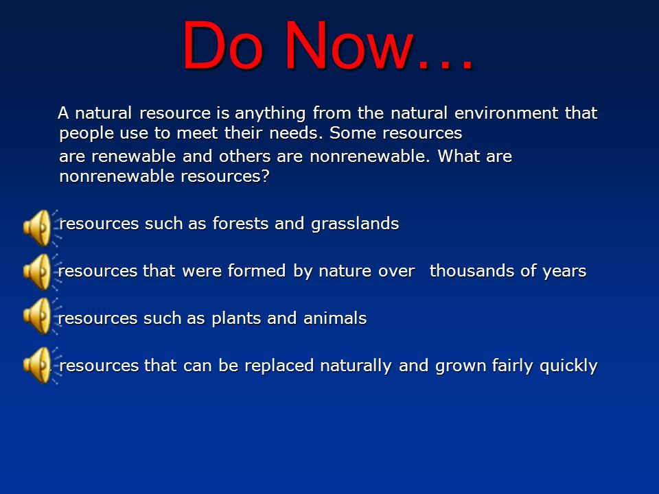 Do Now… A natural resource is anything from the natural environment that people use to meet their needs. Some resources A natural resource is anything