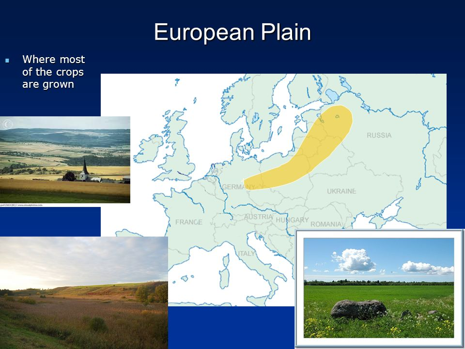European Plain Where most of the crops are grown Where most of the crops are grown