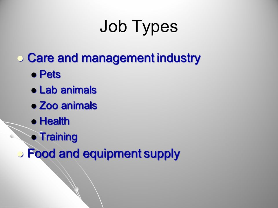 Job Types Care and management industry Care and management industry Pets Pets Lab animals Lab animals Zoo animals Zoo animals Health Health Training T
