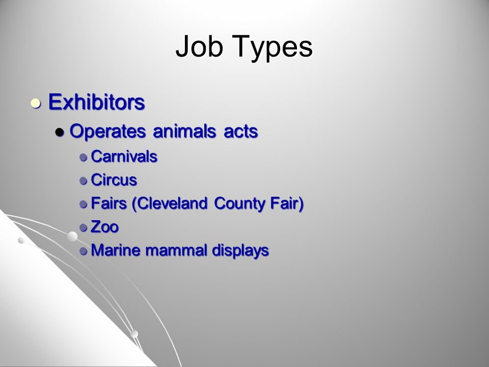 Job Types Exhibitors Exhibitors Operates animals acts Operates animals acts Carnivals Carnivals Circus Circus Fairs (Cleveland County Fair) Fairs (Cle