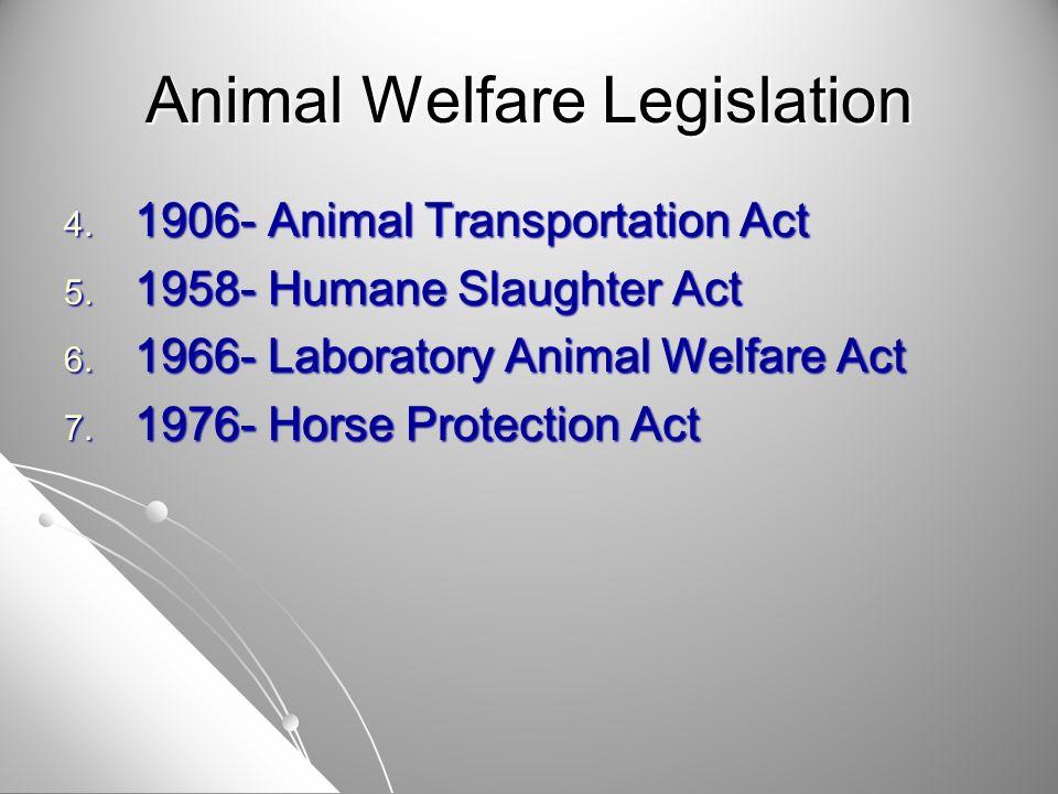 Animal Welfare Legislation 4. 1906- Animal Transportation Act 5.
