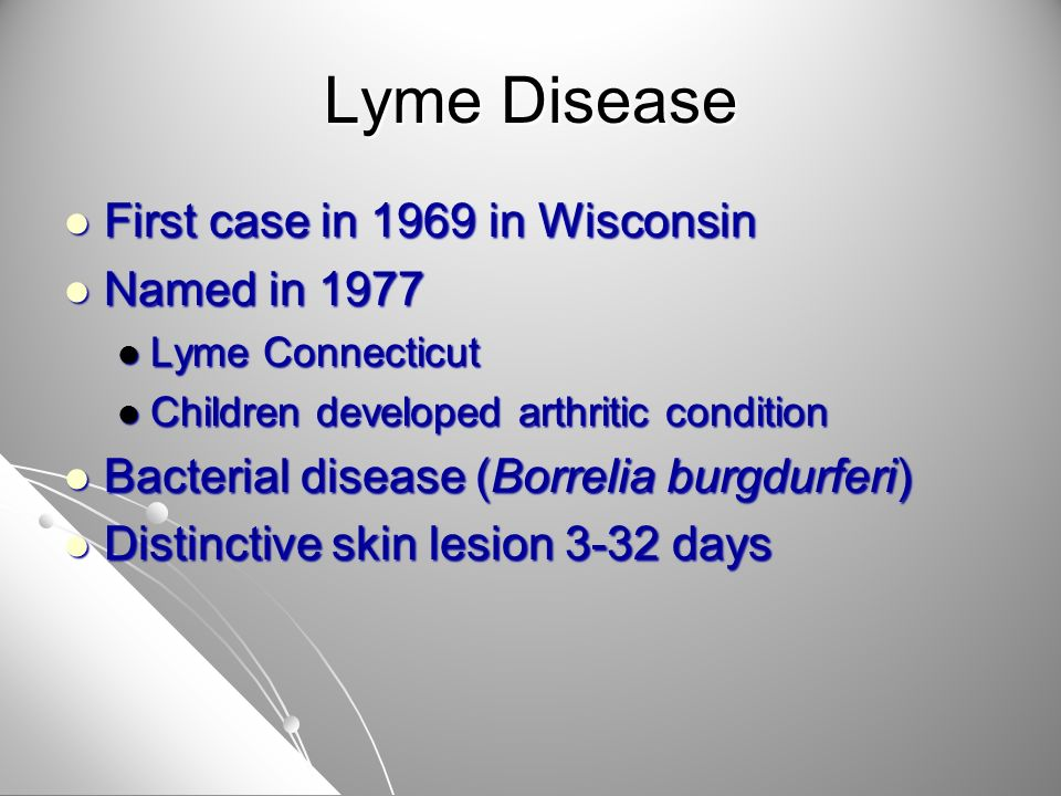 Lyme Disease First case in 1969 in Wisconsin First case in 1969 in Wisconsin Named in 1977 Named in 1977 Lyme Connecticut Lyme Connecticut Children de