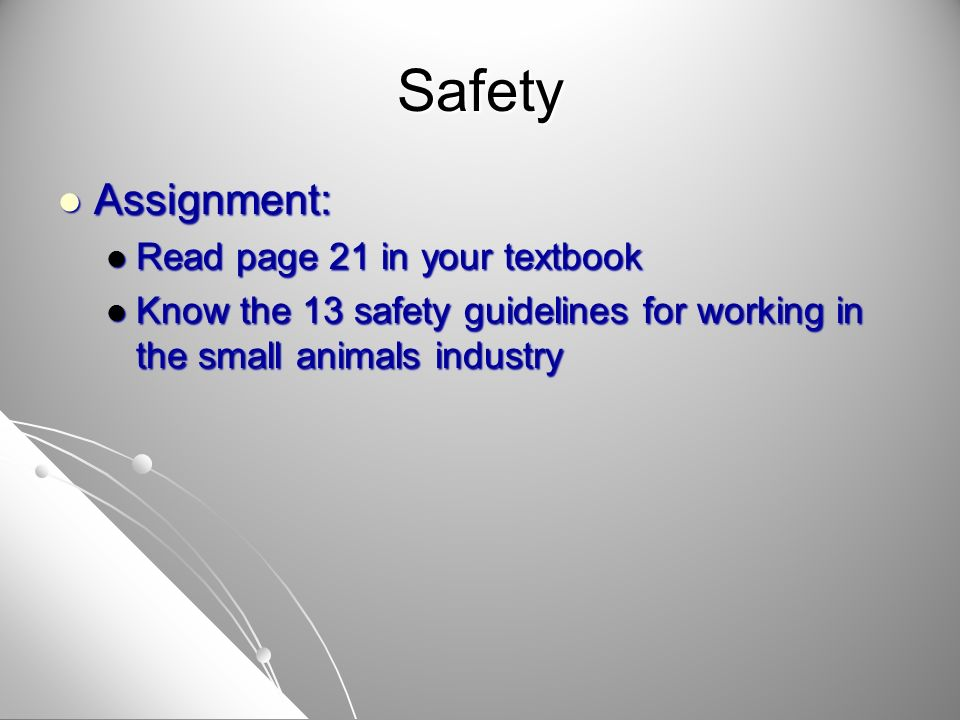 Safety Assignment: Assignment: Read page 21 in your textbook Read page 21 in your textbook Know the 13 safety guidelines for working in the small anim