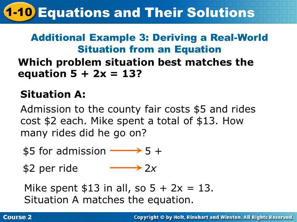 Which problem situation best matches the equation 5 + 2x = 13? Additional Example 3: Deriving a Real-World Situation from an Equation Situation A: Adm