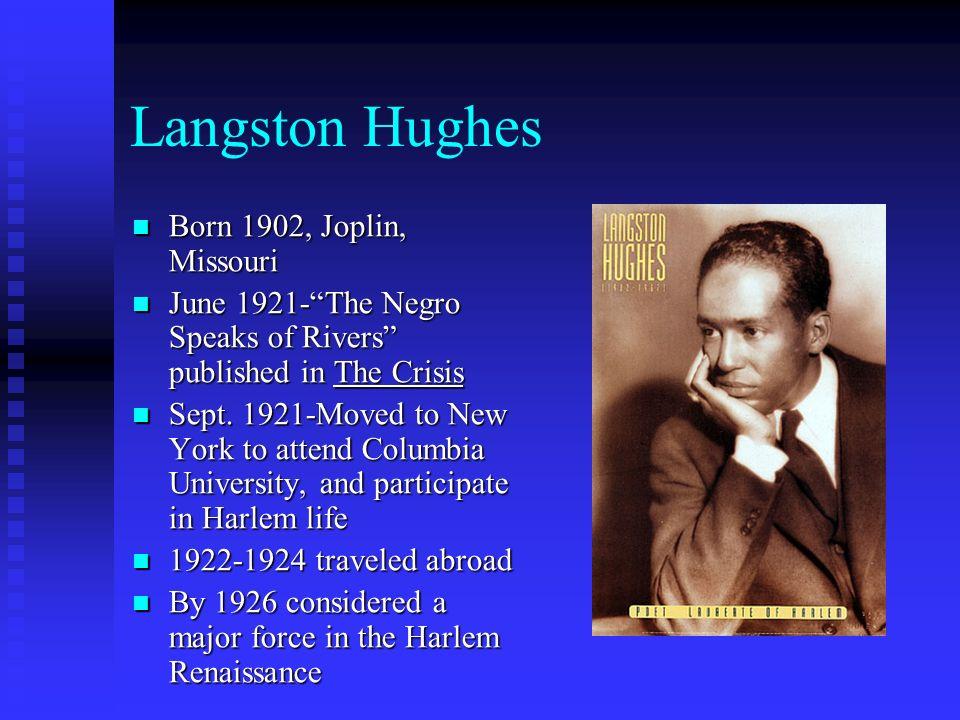 Langston Hughes Born 1902, Joplin, Missouri Born 1902, Joplin, Missouri June 1921-The Negro Speaks of Rivers published in The Crisis June 1921-The Neg
