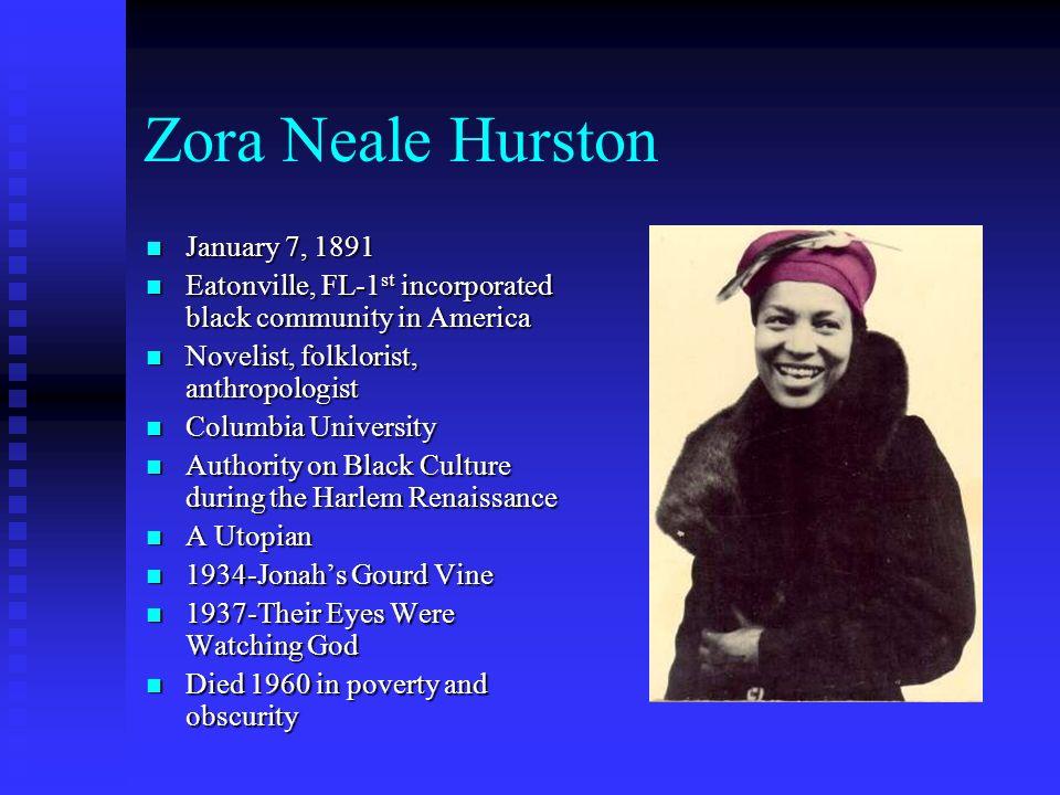 Zora Neale Hurston January 7, 1891 January 7, 1891 Eatonville, FL-1 st incorporated black community in America Eatonville, FL-1 st incorporated black
