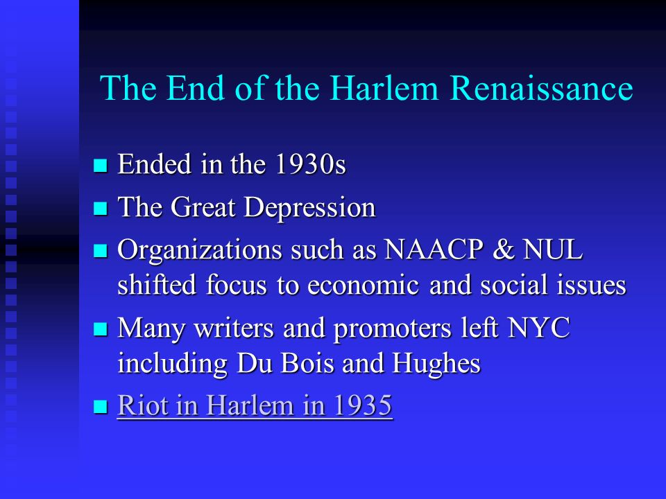 The End of the Harlem Renaissance Ended in the 1930s Ended in the 1930s The Great Depression The Great Depression Organizations such as NAACP & NUL sh