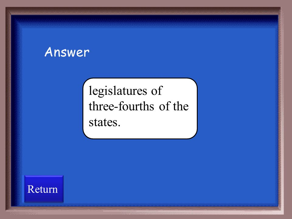 Constitutional amendments are usually ratified by legislatures of three- fourths of the states.