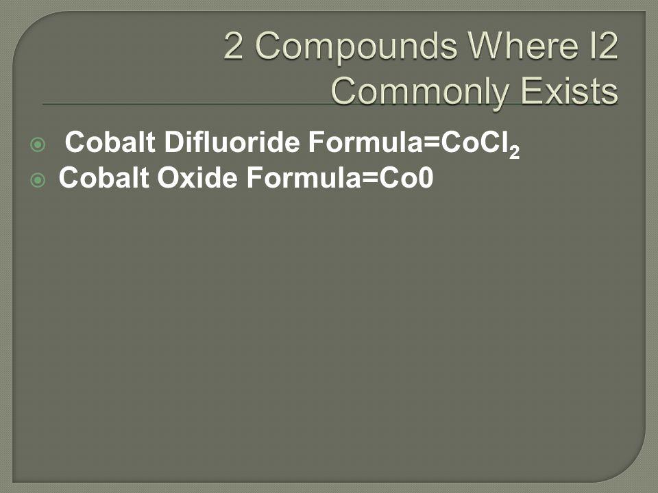 Cobalt Difluoride Formula=CoCl 2 Cobalt Oxide Formula=Co0