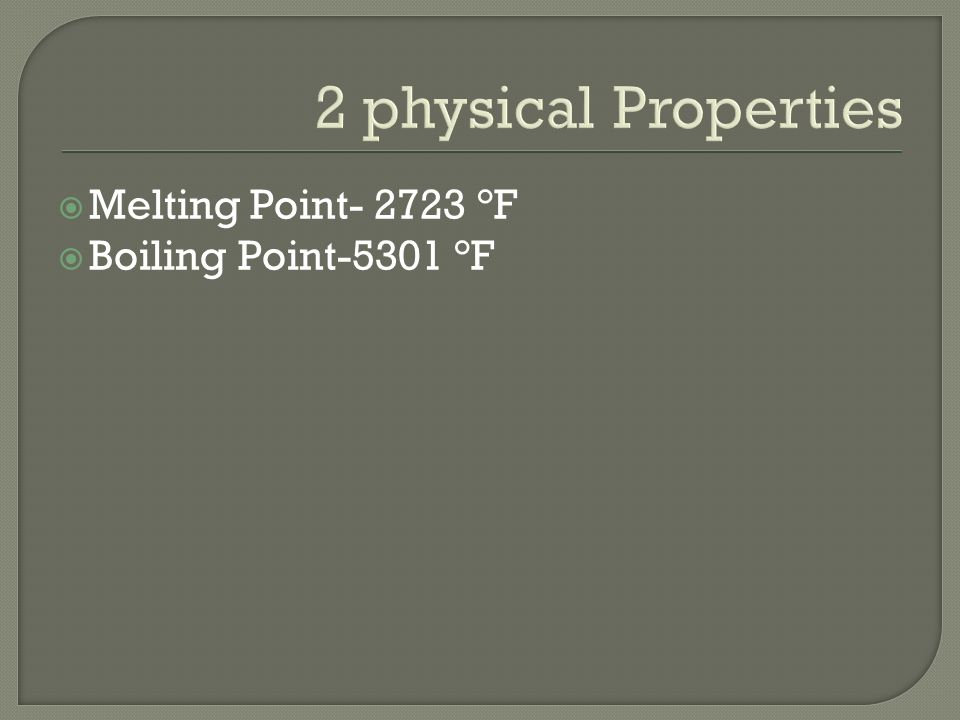 2 physical Properties Melting Point °F Boiling Point-5301 °F