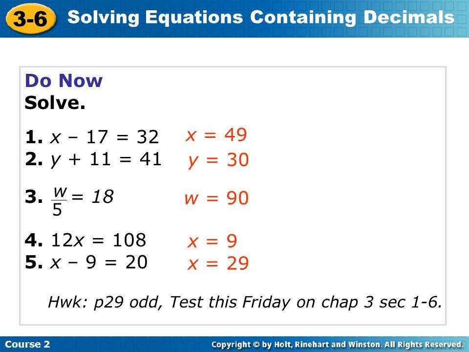 Course 2 3-6 Solving Equations Containing Decimals EQ: How do I solve one-step equations that contain decimals .