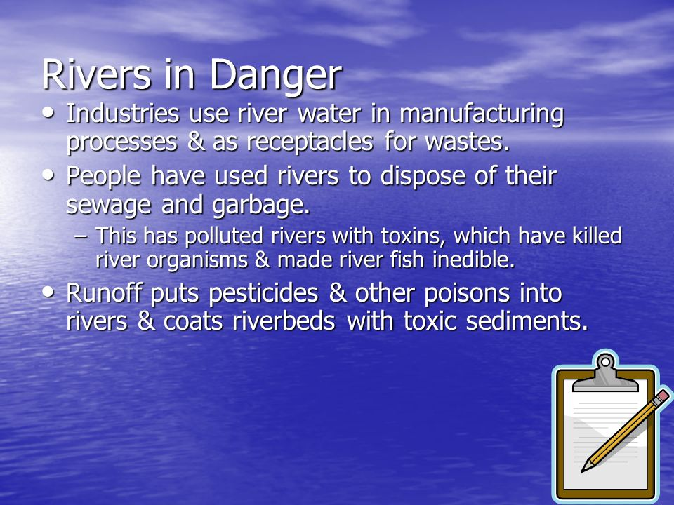 Rivers in Danger Industries use river water in manufacturing processes & as receptacles for wastes. Industries use river water in manufacturing proces