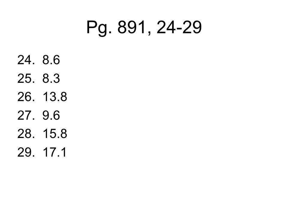 Pg. 891, 24-29 24. 8.6 25. 8.3 26. 13.8 27. 9.6 28. 15.8 29. 17.1