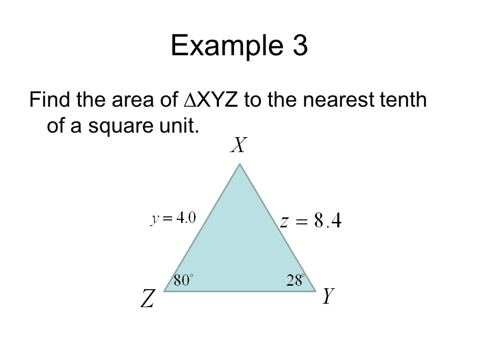 Example 3 Find the area of XYZ to the nearest tenth of a square unit.