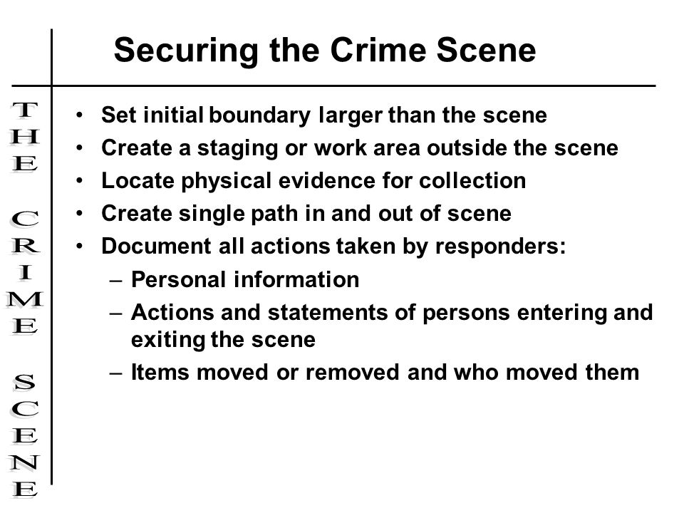 Set initial boundary larger than the scene Create a staging or work area outside the scene Locate physical evidence for collection Create single path