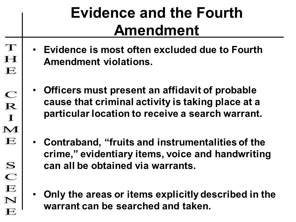 Evidence is most often excluded due to Fourth Amendment violations. Officers must present an affidavit of probable cause that criminal activity is tak