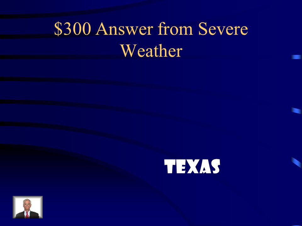 $300 Question from Severe Weather What state has the most tornadoes Reported?