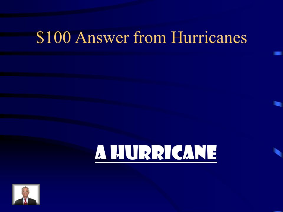 $100 Answer from Hurricanes A Hurricane