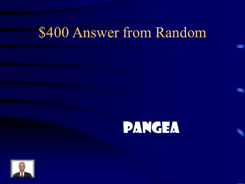 $400 Question from Random What is the supercontinent the Plates moved over millions of years?