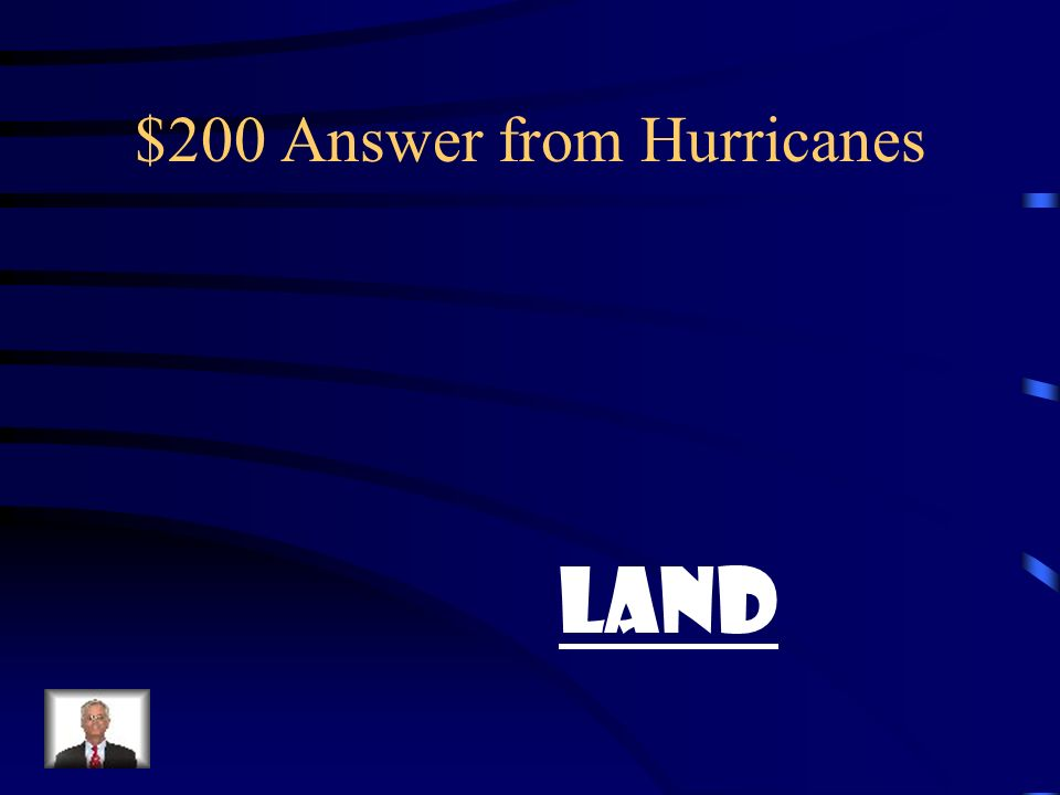 $200 Question from Hurricanes What slows down a Hurricane?