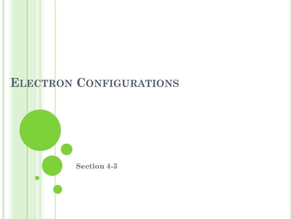 E LECTRON C ONFIGURATIONS Section 4-3