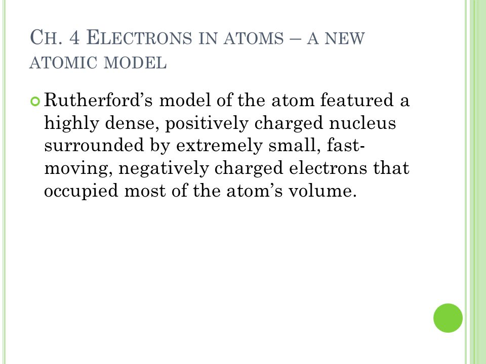 H IS MODEL DID NOT PROVIDE : 1.Detail about how electrons were arranged around the nucleus 2.