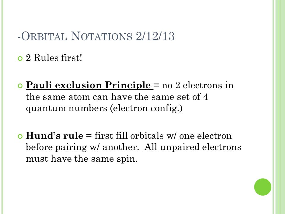 -O RBITAL N OTATIONS 2/12/13 2 Rules first! Pauli exclusion Principle = no 2 electrons in the same atom can have the same set of 4 quantum numbers (el