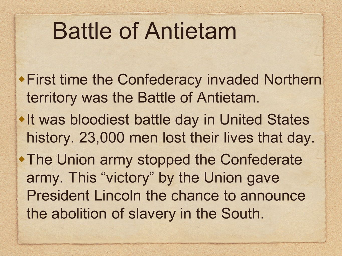 Battle of Antietam First time the Confederacy invaded Northern territory was the Battle of Antietam. It was bloodiest battle day in United States hist