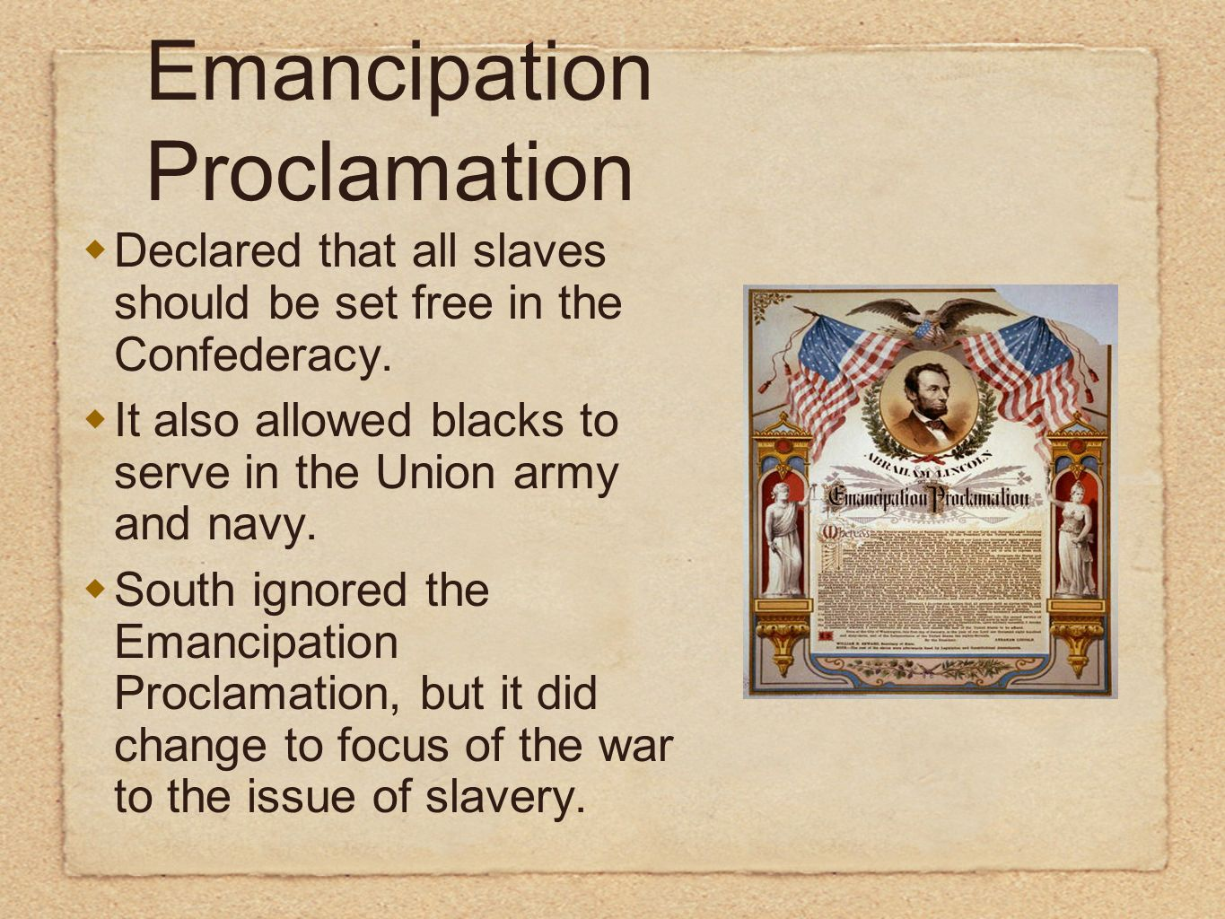 Declared that all slaves should be set free in the Confederacy. It also allowed blacks to serve in the Union army and navy. South ignored the Emancipa