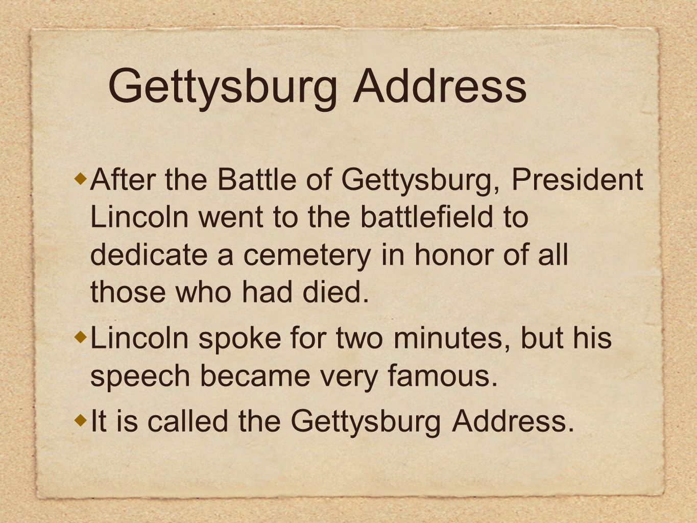 Gettysburg Address After the Battle of Gettysburg, President Lincoln went to the battlefield to dedicate a cemetery in honor of all those who had died