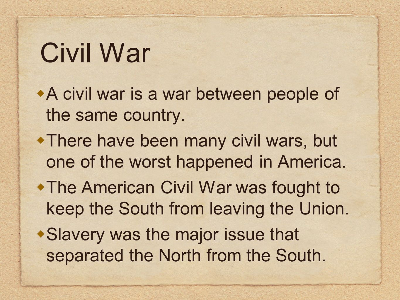 Civil War A civil war is a war between people of the same country. There have been many civil wars, but one of the worst happened in America. The Amer