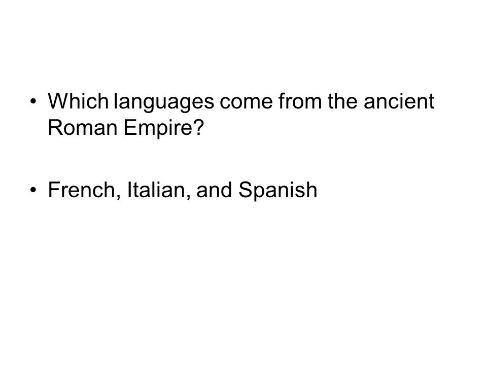 Which languages come from the ancient Roman Empire? French, Italian, and Spanish